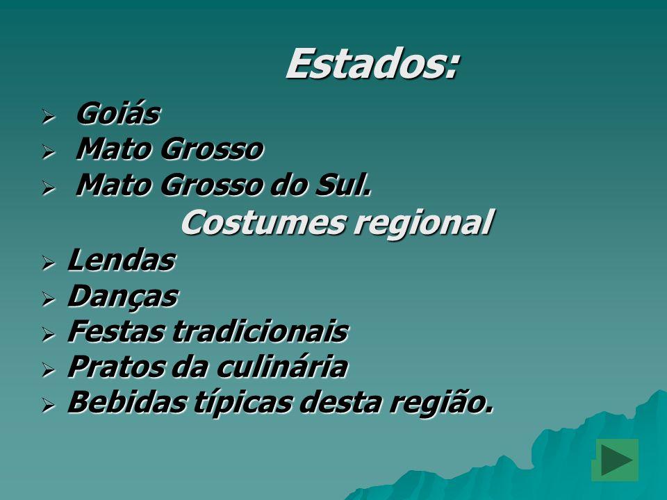 Estados: Estados: Goiás Goiás Mato Grosso Mato Grosso Mato Grosso do Sul. Mato Grosso do Sul. Costumes regional Lendas Lendas Danças Danças Festas tra