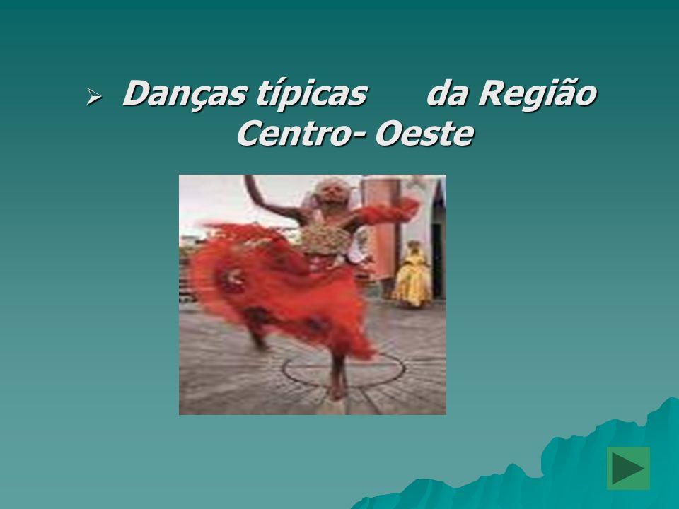 Danças típicas da Região Centro- Oeste Danças típicas da Região Centro- Oeste