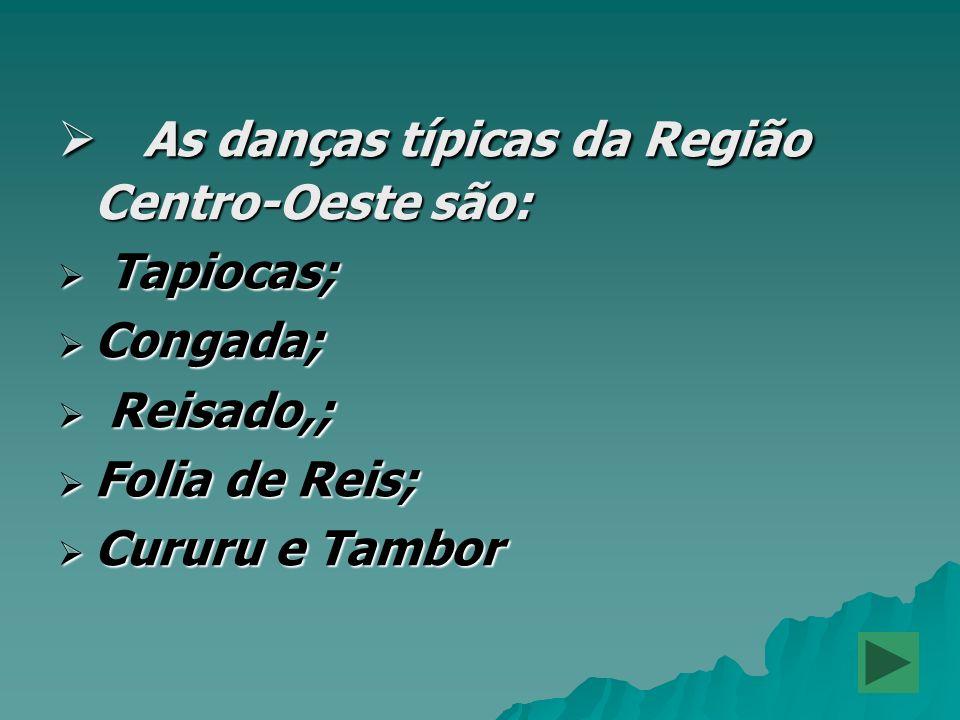 As danças típicas da Região Centro-Oeste são: As danças típicas da Região Centro-Oeste são: Tapiocas; Tapiocas; Congada; Congada; Reisado,; Reisado,;