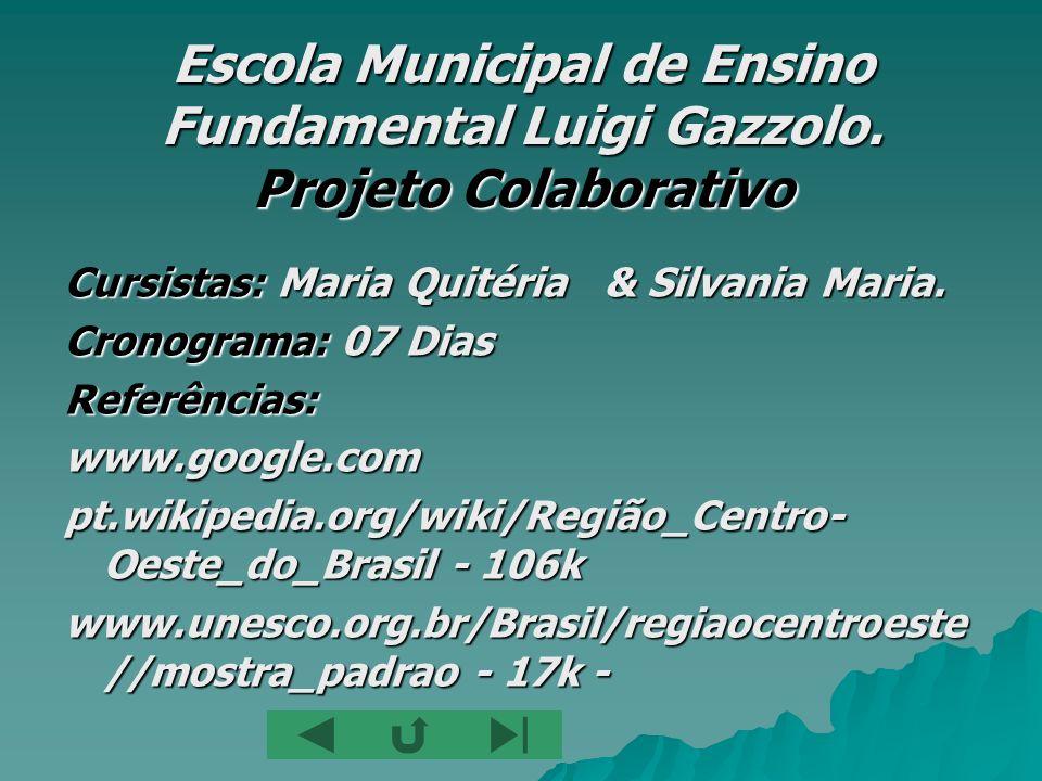 Escola Municipal de Ensino Fundamental Luigi Gazzolo. Projeto Colaborativo Cursistas: Maria Quitéria & Silvania Maria. Cronograma: 07 Dias Referências