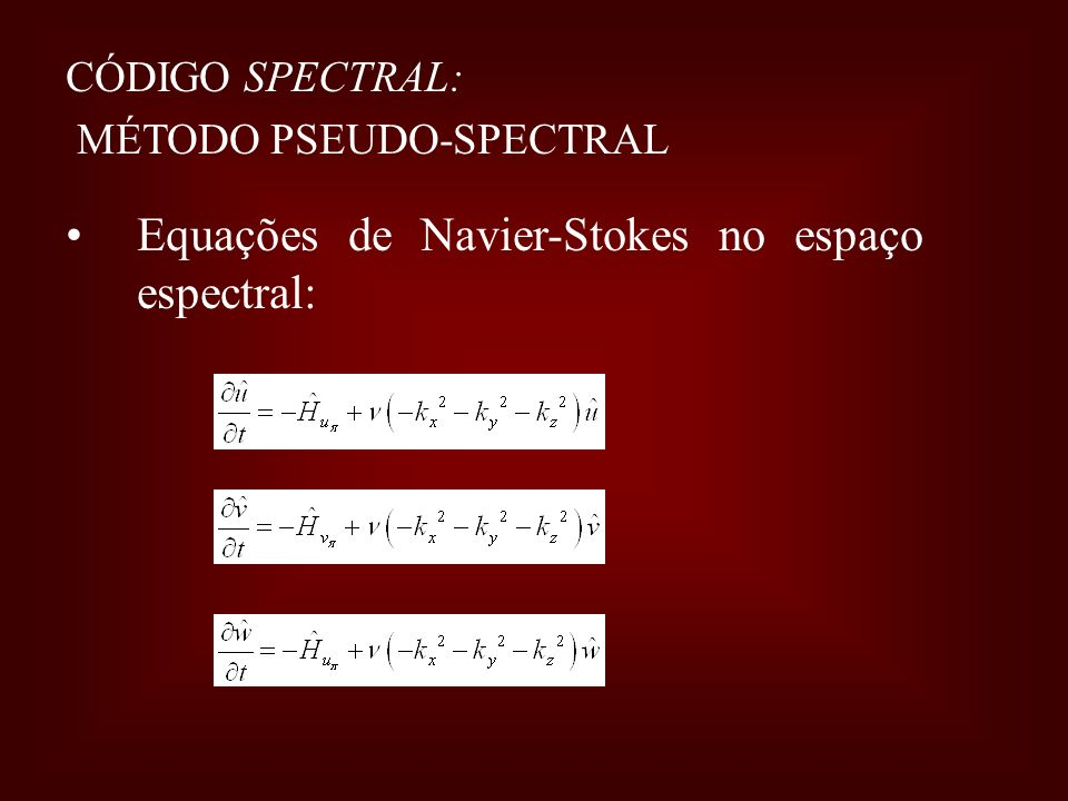 CÓDIGO SPECTRAL: MÉTODO PSEUDO-SPECTRAL Equações de Navier-Stokes no espaço espectral: