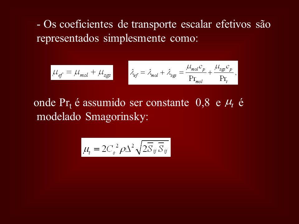 - Os coeficientes de transporte escalar efetivos são representados simplesmente como: onde Pr t é assumido ser constante 0,8 e é modelado Smagorinsky: