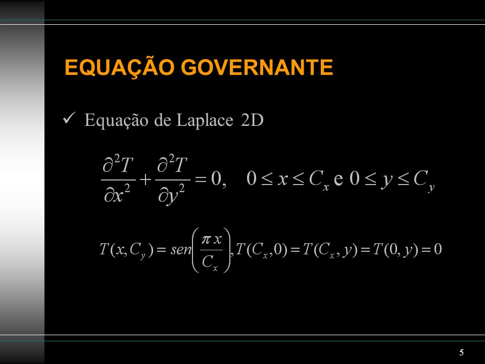 5 EQUAÇÃO GOVERNANTE Equação de Laplace 2D