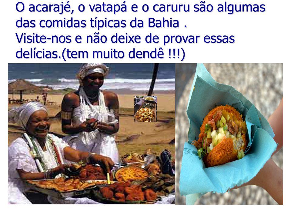 Sabor O acarajé, o vatapá e o caruru são algumas das comidas típicas da Bahia. Visite-nos e não deixe de provar essas delícias.(tem muito dendê !!!)