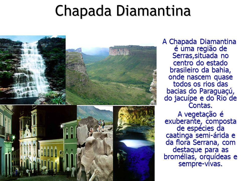 Chapada Diamantina Chapada Diamantina A Chapada Diamantina é uma região de Serras,situada no centro do estado brasileiro da bahia, onde nascem quase t