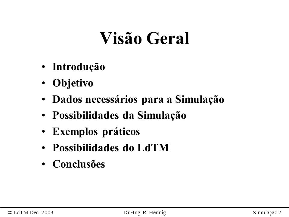 Simulação 2© LdTM Dec.2003Dr.-Ing. R.