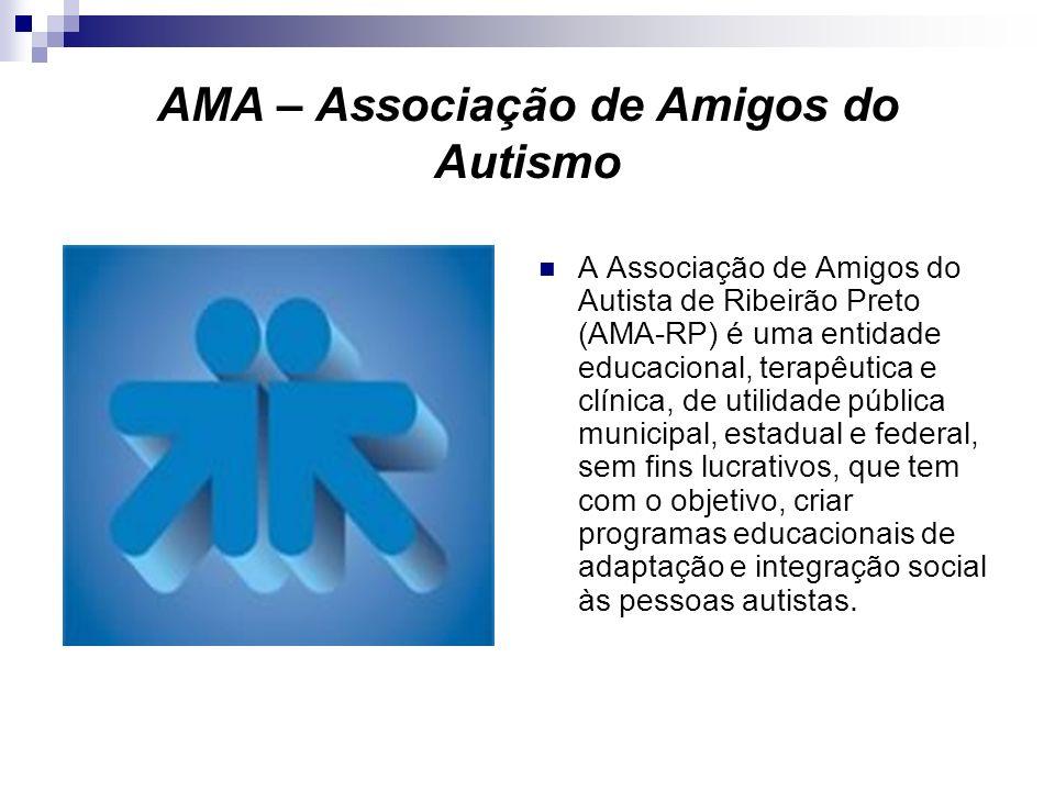 AMA – Associação de Amigos do Autismo A Associação de Amigos do Autista de Ribeirão Preto (AMA-RP) é uma entidade educacional, terapêutica e clínica,