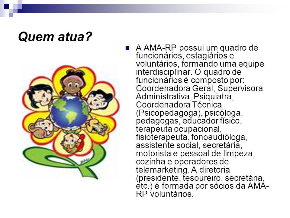 Quem atua? A AMA-RP possui um quadro de funcionários, estagiários e voluntários, formando uma equipe interdisciplinar. O quadro de funcionários é comp