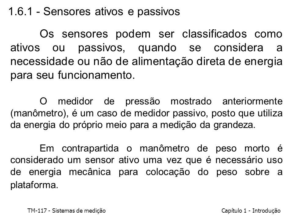 TM-117 - Sistemas de mediçãoCapítulo 1 - Introdução 1.6.1 - Sensores ativos e passivos Os sensores podem ser classificados como ativos ou passivos, qu