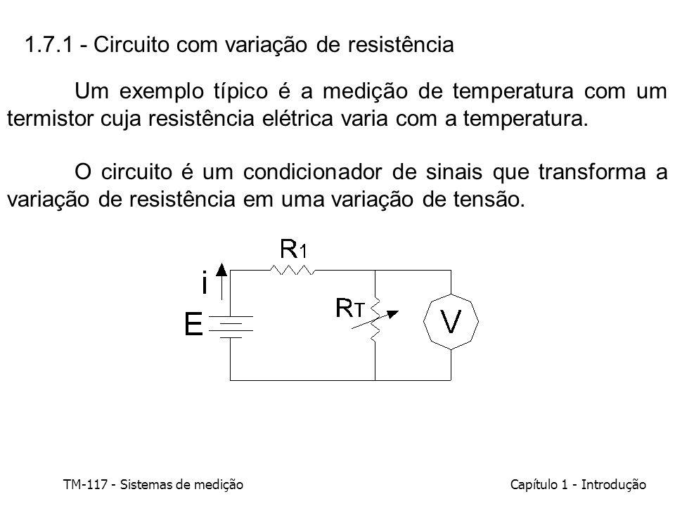 TM-117 - Sistemas de mediçãoCapítulo 1 - Introdução 1.7.1 - Circuito com variação de resistência Um exemplo típico é a medição de temperatura com um t