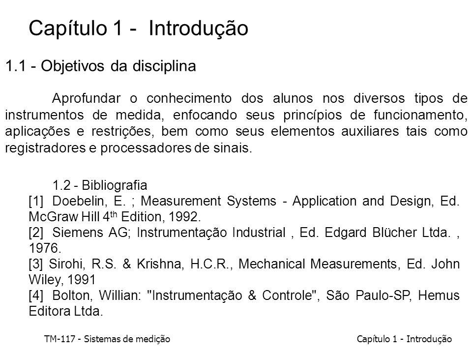 TM-117 - Sistemas de mediçãoCapítulo 1 - Introdução 1.1 - Objetivos da disciplina Aprofundar o conhecimento dos alunos nos diversos tipos de instrumen