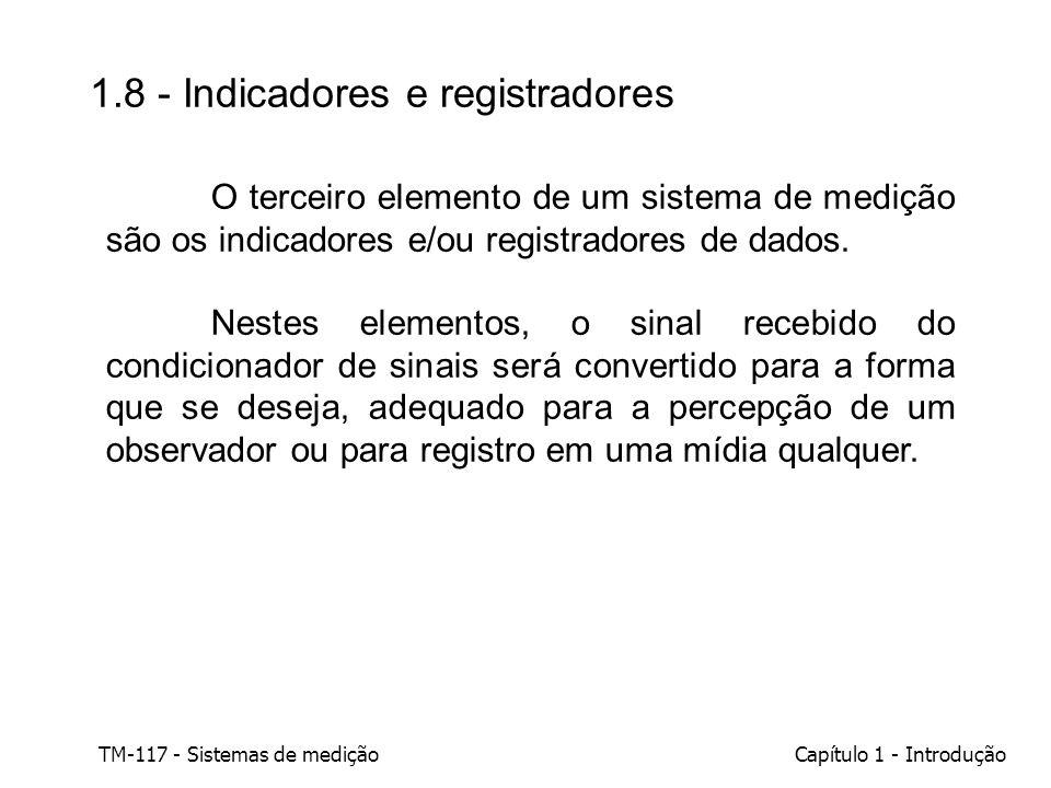 TM-117 - Sistemas de mediçãoCapítulo 1 - Introdução 1.8 - Indicadores e registradores O terceiro elemento de um sistema de medição são os indicadores