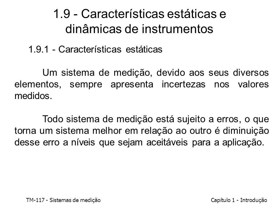 TM-117 - Sistemas de mediçãoCapítulo 1 - Introdução 1.9 - Características estáticas e dinâmicas de instrumentos 1.9.1 - Características estáticas Um s