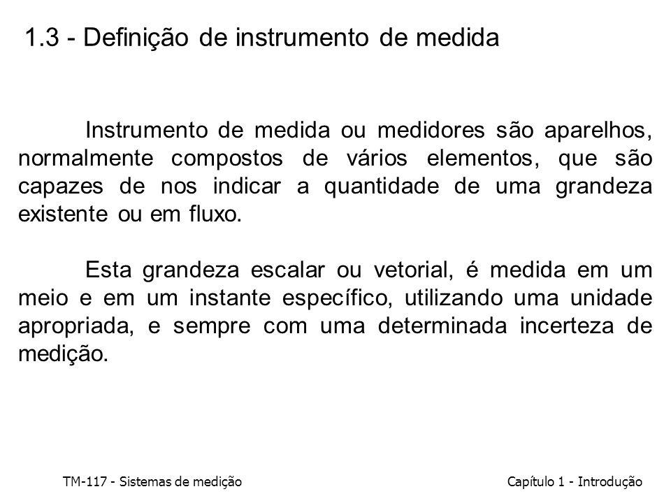 TM-117 - Sistemas de mediçãoCapítulo 1 - Introdução 1.3 - Definição de instrumento de medida Instrumento de medida ou medidores são aparelhos, normalm