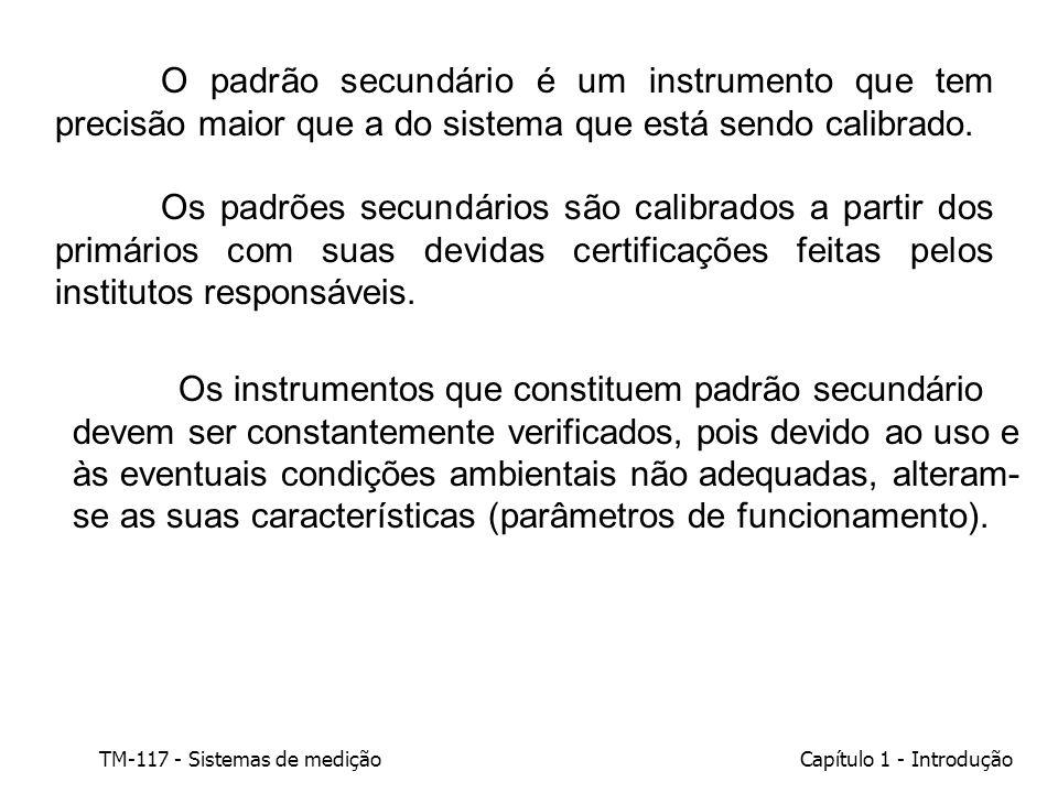 TM-117 - Sistemas de mediçãoCapítulo 1 - Introdução O padrão secundário é um instrumento que tem precisão maior que a do sistema que está sendo calibr