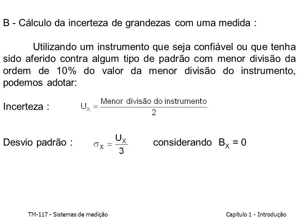 TM-117 - Sistemas de mediçãoCapítulo 1 - Introdução B - Cálculo da incerteza de grandezas com uma medida : Utilizando um instrumento que seja confiáve
