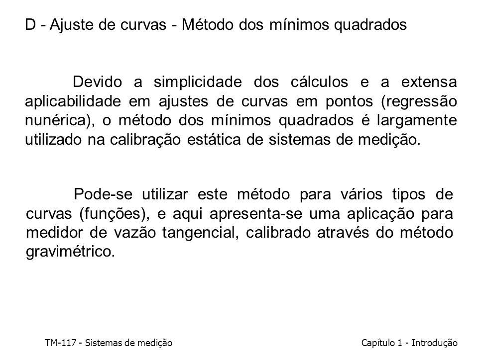 TM-117 - Sistemas de mediçãoCapítulo 1 - Introdução D - Ajuste de curvas - Método dos mínimos quadrados Devido a simplicidade dos cálculos e a extensa