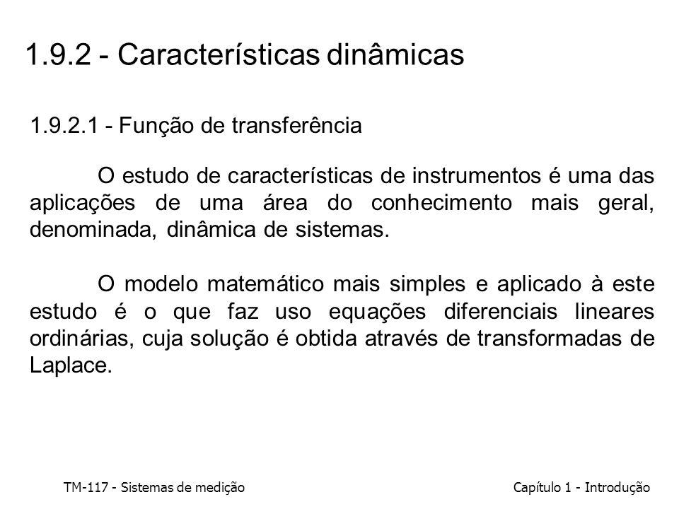 TM-117 - Sistemas de mediçãoCapítulo 1 - Introdução 1.9.2 - Características dinâmicas 1.9.2.1 - Função de transferência O estudo de características de
