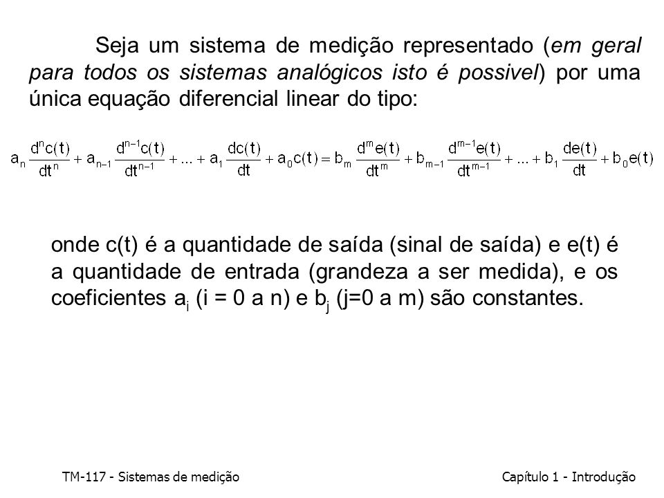 TM-117 - Sistemas de mediçãoCapítulo 1 - Introdução Seja um sistema de medição representado (em geral para todos os sistemas analógicos isto é possive