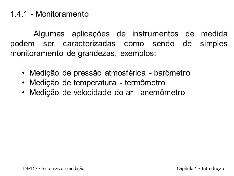 TM-117 - Sistemas de mediçãoCapítulo 1 - Introdução O monitoramento de alguma grandeza (atmosférica, industrial, doméstica) terá sempre alguma utilidade para as pessoas e suas atividades.
