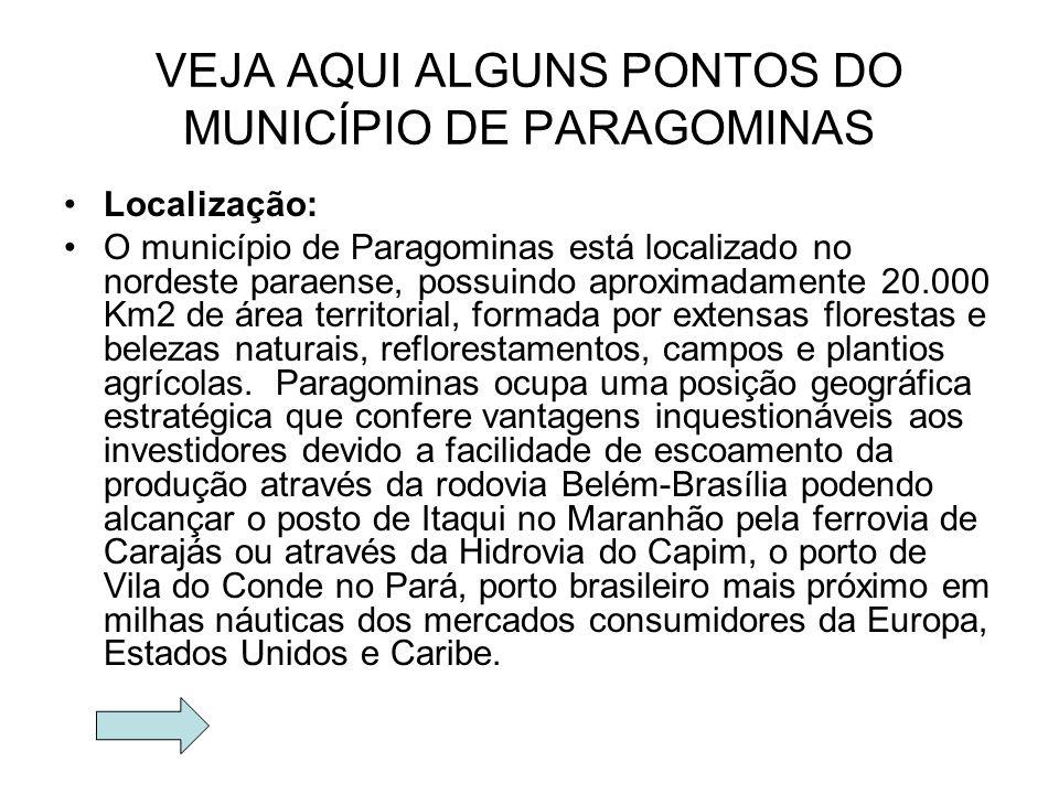 VEJA AQUI ALGUNS PONTOS DO MUNICÍPIO DE PARAGOMINAS Localização: O município de Paragominas está localizado no nordeste paraense, possuindo aproximada