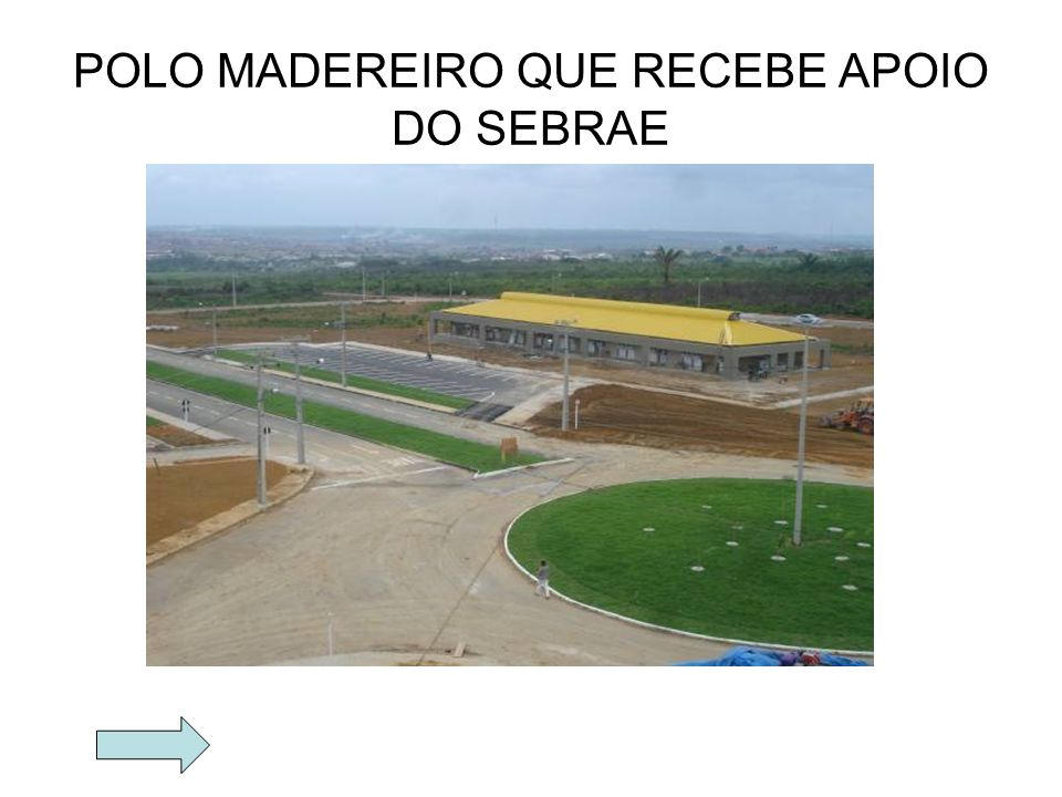POLO MADEREIRO QUE RECEBE APOIO DO SEBRAE