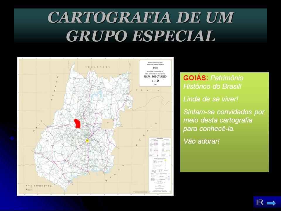 CARTOGRAFIA DE UM GRUPO ESPECIAL GOIÁS: Patrimônio Histórico do Brasil.
