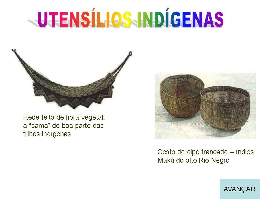 Cesto de cipó trançado – índios Makú do alto Rio Negro Rede feita de fibra vegetal: a cama de boa parte das tribos indígenas AVANÇAR