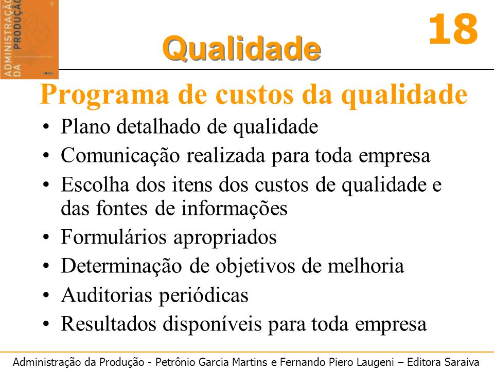 Administração da Produção - Petrônio Garcia Martins e Fernando Piero Laugeni – Editora Saraiva 18 Qualidade Programa de custos da qualidade Plano deta