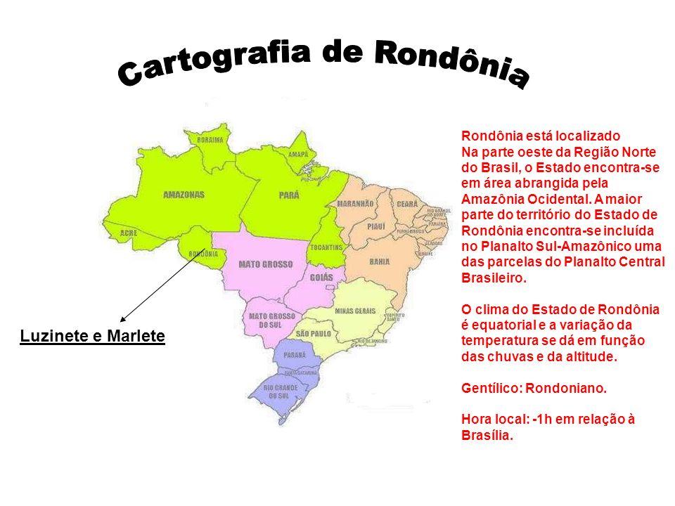 Luzinete e Marlete Rondônia está localizado Na parte oeste da Região Norte do Brasil, o Estado encontra-se em área abrangida pela Amazônia Ocidental.