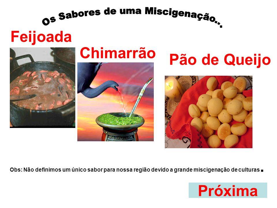 Próxima Feijoada Chimarrão Pão de Queijo Obs: Não definimos um único sabor para nossa região devido a grande miscigenação de culturas.
