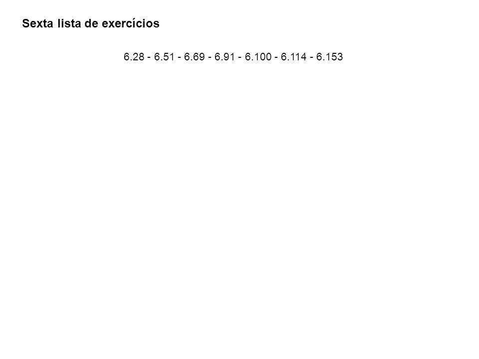 Sexta lista de exercícios 6.28 - 6.51 - 6.69 - 6.91 - 6.100 - 6.114 - 6.153