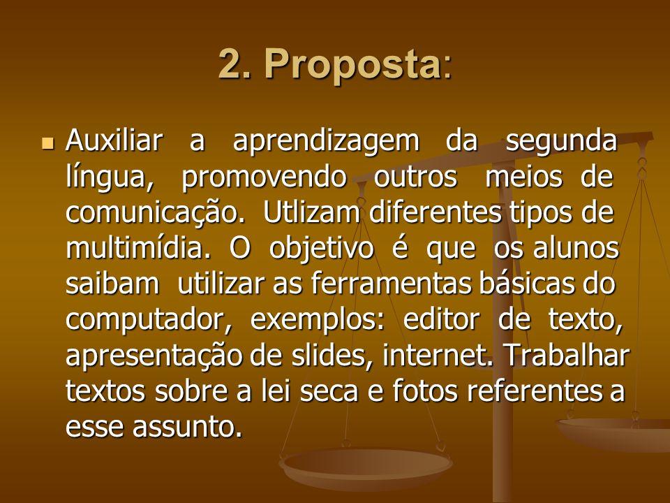 2. Proposta: Auxiliar a aprendizagem da segunda língua, promovendo outros meios de comunicação. Utlizam diferentes tipos de multimídia. O objetivo é q