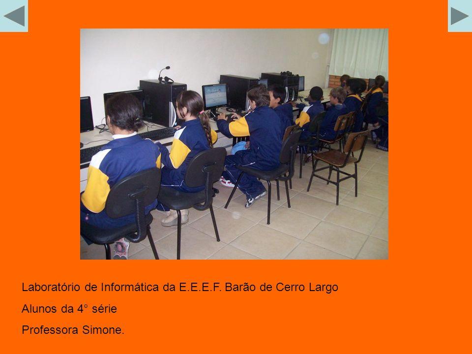Laboratório de Informática da E.E.E.F. Barão de Cerro Largo Alunos da 4° série Professora Simone.