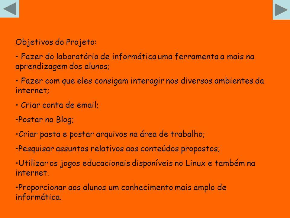 Objetivos do Projeto: Fazer do laboratório de informática uma ferramenta a mais na aprendizagem dos alunos; Fazer com que eles consigam interagir nos