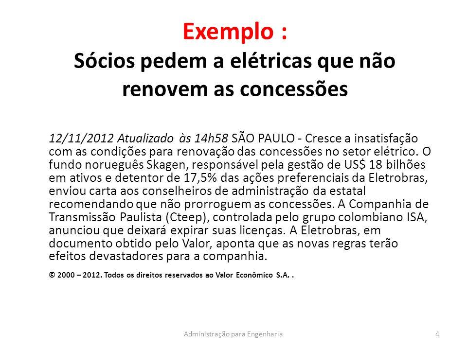 Exemplo : Sócios pedem a elétricas que não renovem as concessões 4Administração para Engenharia 12/11/2012 Atualizado às 14h58 SÃO PAULO - Cresce a insatisfação com as condições para renovação das concessões no setor elétrico.