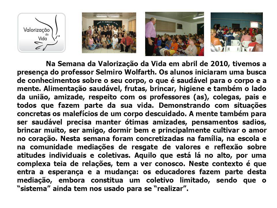 Na Semana da Valorização da Vida em abril de 2010, tivemos a presença do professor Selmiro Wolfarth. Os alunos iniciaram uma busca de conhecimentos so