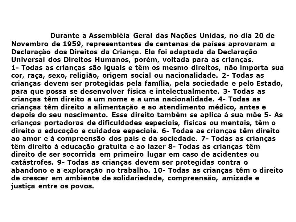 Durante a Assembléia Geral das Nações Unidas, no dia 20 de Novembro de 1959, representantes de centenas de países aprovaram a Declaração dos Direitos da Criança.