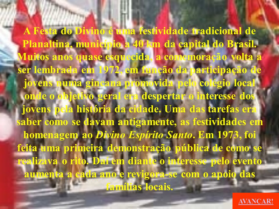 A Festa do Divino é uma festividade tradicional de Planaltina, município a 40 km da capital do Brasil.