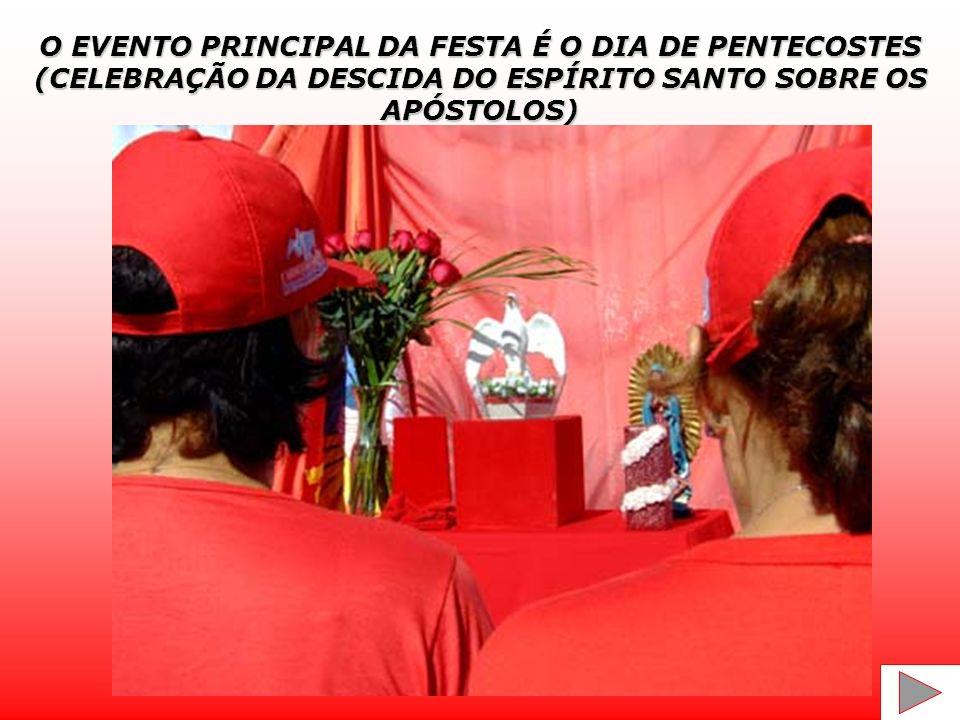 O EVENTO PRINCIPAL DA FESTA É O DIA DE PENTECOSTES (CELEBRAÇÃO DA DESCIDA DO ESPÍRITO SANTO SOBRE OS APÓSTOLOS)