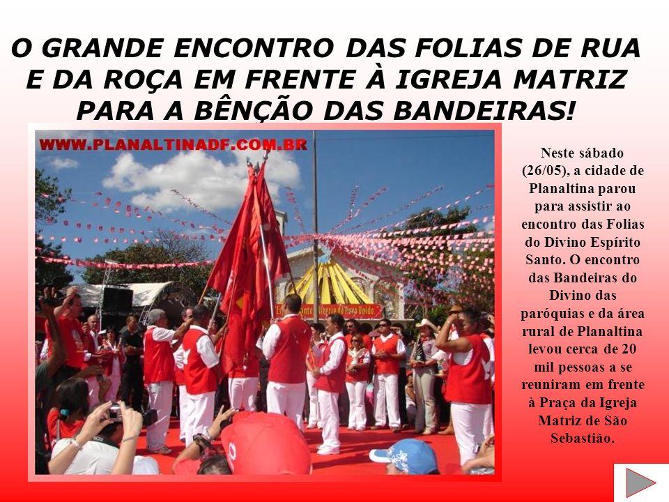 FOLIA DE RUA DA PARÓQUIA SÃO SEBASTIÃO As folias são procissões em que os festeiros (responsáveis por organizar o evento junto à comunidade) desfilam