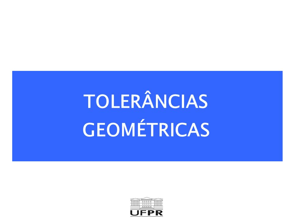 Tolerâncias geométricas Características afetadas pelas tolerâncias