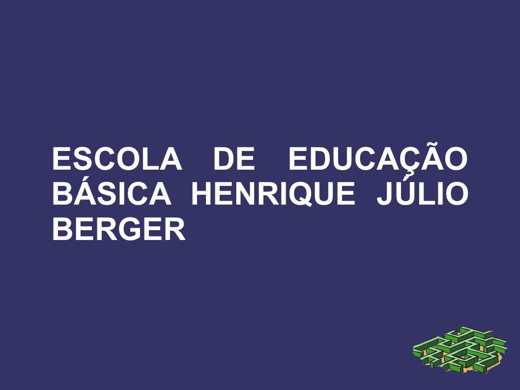 ESCOLA DE EDUCAÇÃO BÁSICA HENRIQUE JÚLIO BERGER