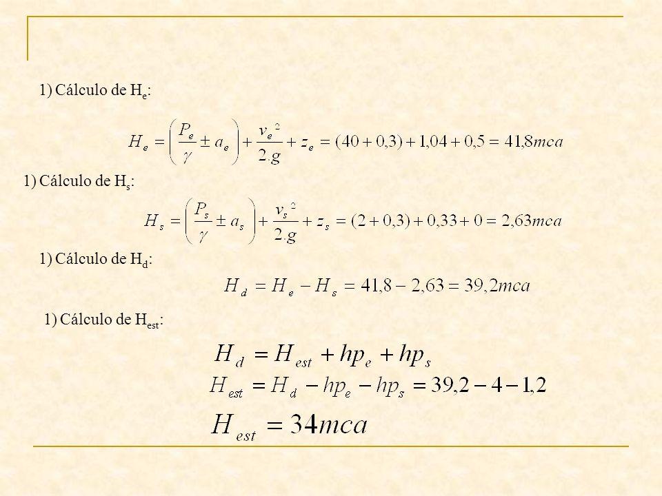 1)Cálculo de H e : 1)Cálculo de H s : 1)Cálculo de H d : 1)Cálculo de H est :