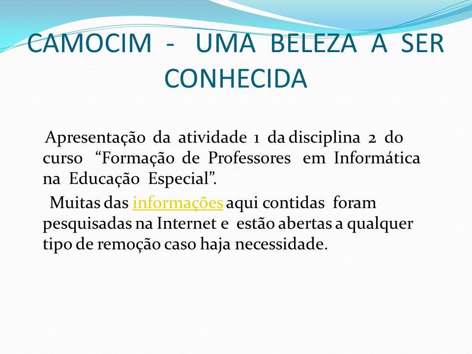CAMOCIM - UMA BELEZA A SER CONHECIDA Apresentação da atividade 1 da disciplina 2 do curso Formação de Professores em Informática na Educação Especial.