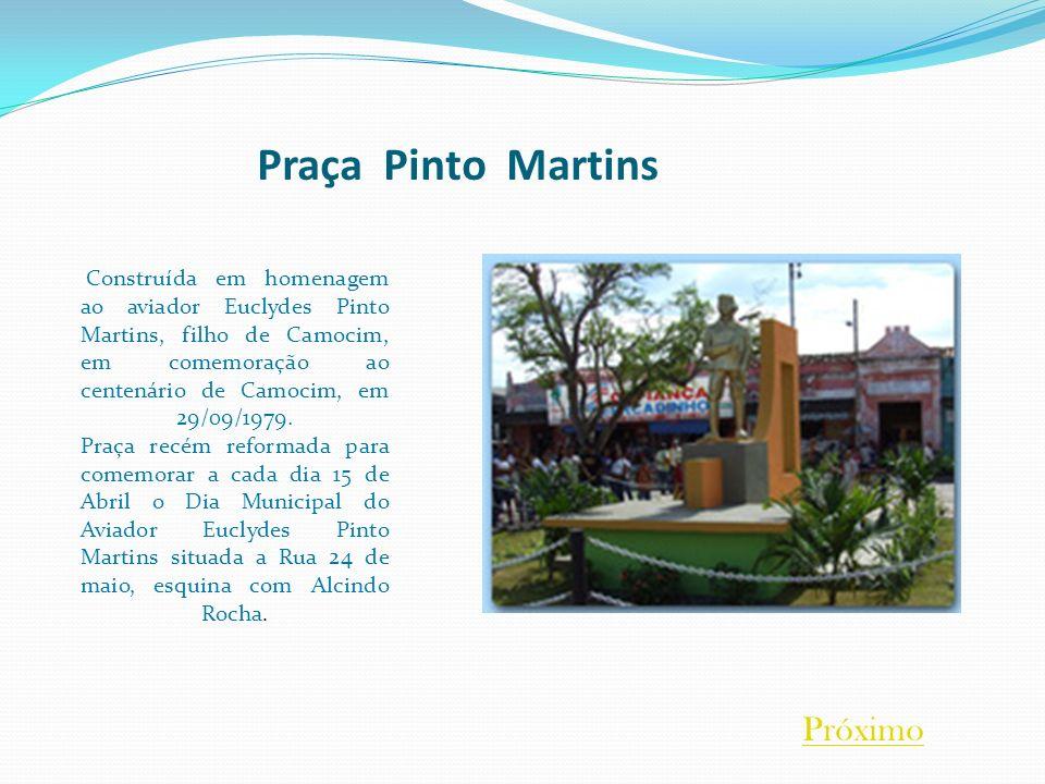 Praça Pinto Martins Construída em homenagem ao aviador Euclydes Pinto Martins, filho de Camocim, em comemoração ao centenário de Camocim, em 29/09/197