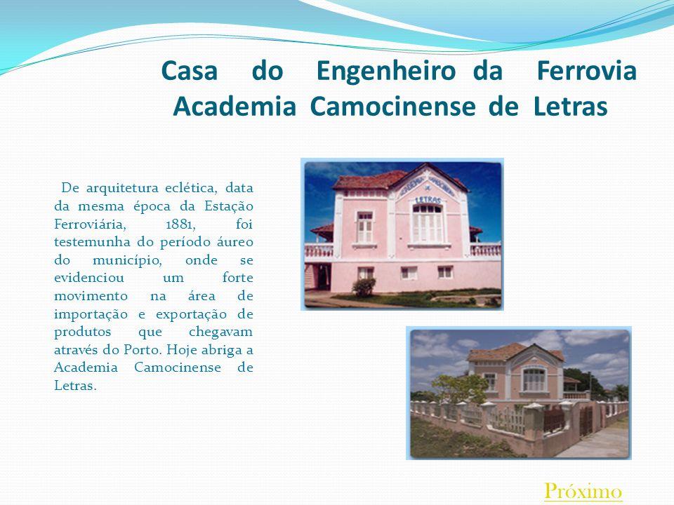Casa do Engenheiro da Ferrovia Academia Camocinense de Letras De arquitetura eclética, data da mesma época da Estação Ferroviária, 1881, foi testemunh