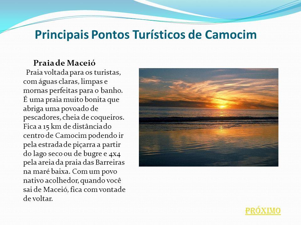 Principais Pontos Turísticos de Camocim Praia de Maceió Praia voltada para os turistas, com águas claras, limpas e mornas perfeitas para o banho. É um
