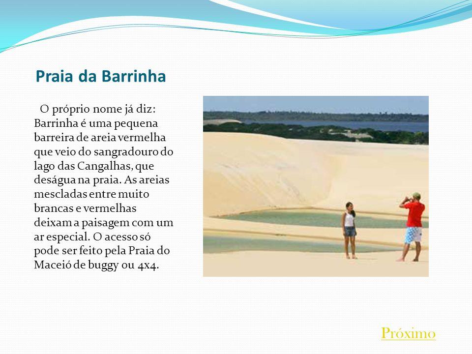 Praia da Barrinha O próprio nome já diz: Barrinha é uma pequena barreira de areia vermelha que veio do sangradouro do lago das Cangalhas, que deságua