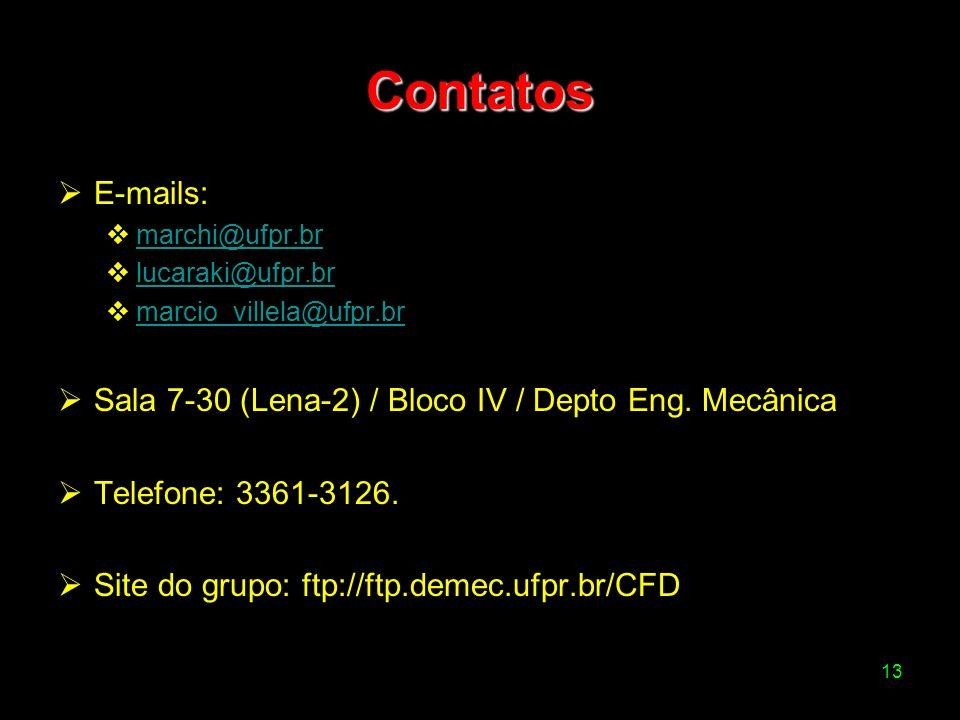 13 Contatos E-mails: marchi@ufpr.br lucaraki@ufpr.br marcio_villela@ufpr.br Sala 7-30 (Lena-2) / Bloco IV / Depto Eng. Mecânica Telefone: 3361-3126. S